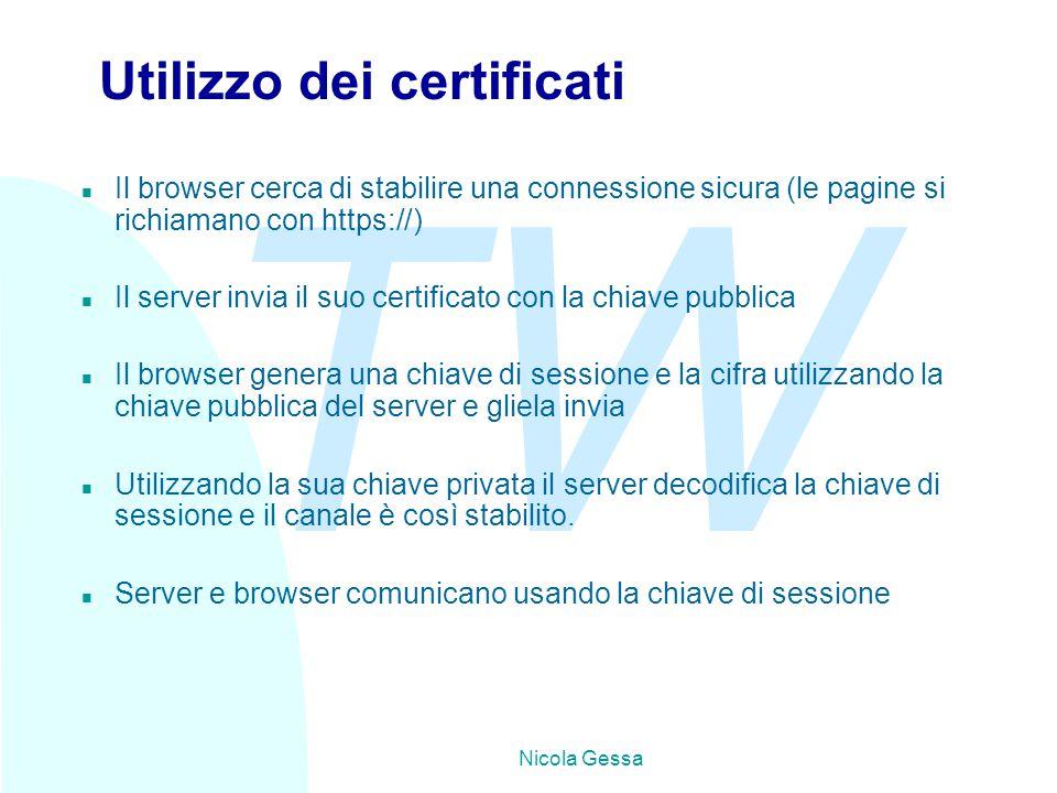 TW Nicola Gessa Utilizzo dei certificati n Il browser cerca di stabilire una connessione sicura (le pagine si richiamano con https://) n Il server inv