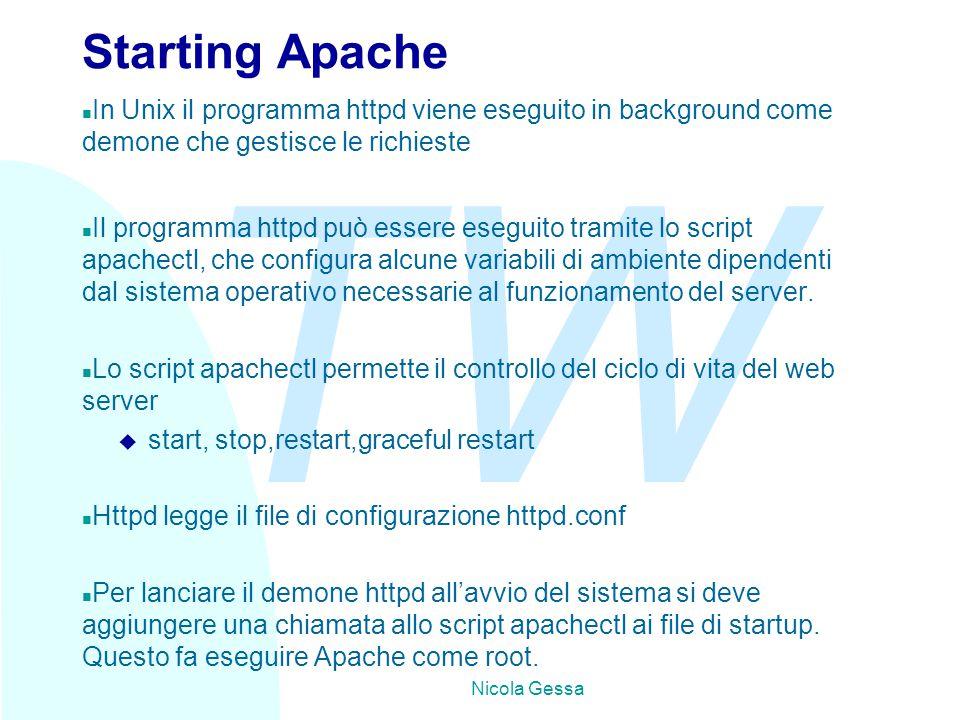 TW Nicola Gessa Starting Apache In Unix il programma httpd viene eseguito in background come demone che gestisce le richieste n Il programma httpd può essere eseguito tramite lo script apachectl, che configura alcune variabili di ambiente dipendenti dal sistema operativo necessarie al funzionamento del server.
