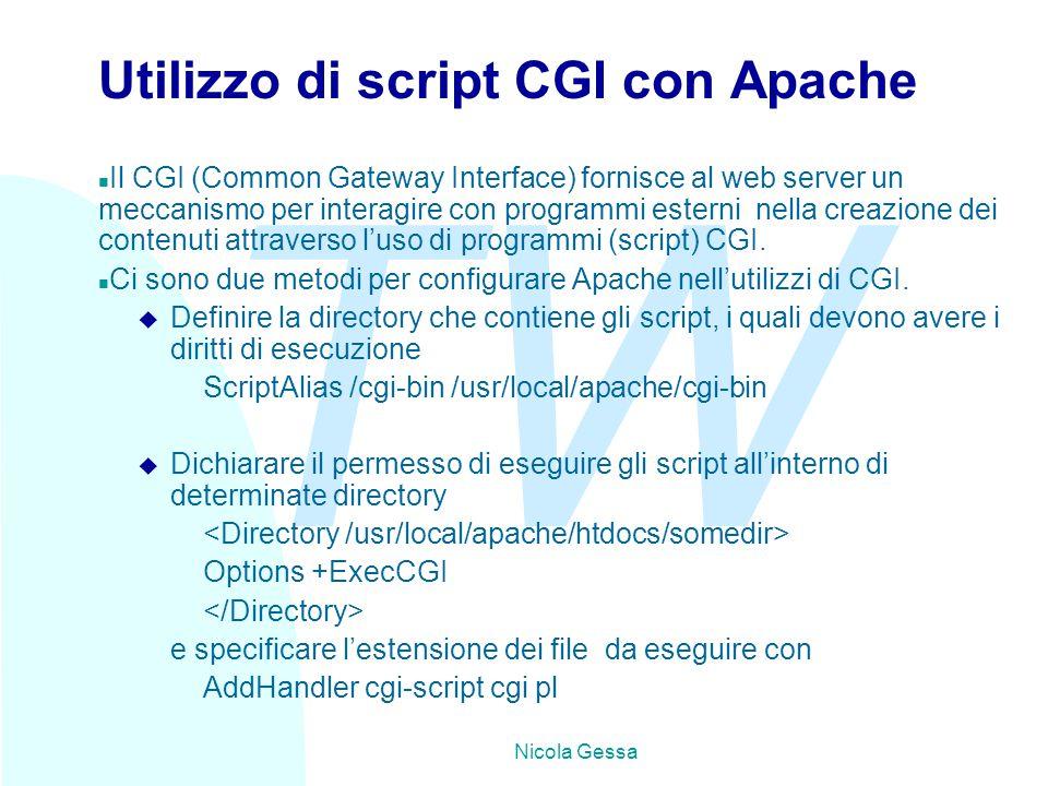 TW Nicola Gessa Utilizzo di script CGI con Apache n Il CGI (Common Gateway Interface) fornisce al web server un meccanismo per interagire con programmi esterni nella creazione dei contenuti attraverso l'uso di programmi (script) CGI.