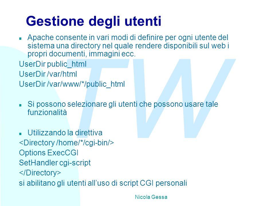 TW Nicola Gessa Gestione degli utenti n Apache consente in vari modi di definire per ogni utente del sistema una directory nel quale rendere disponibili sul web i propri documenti, immagini ecc.