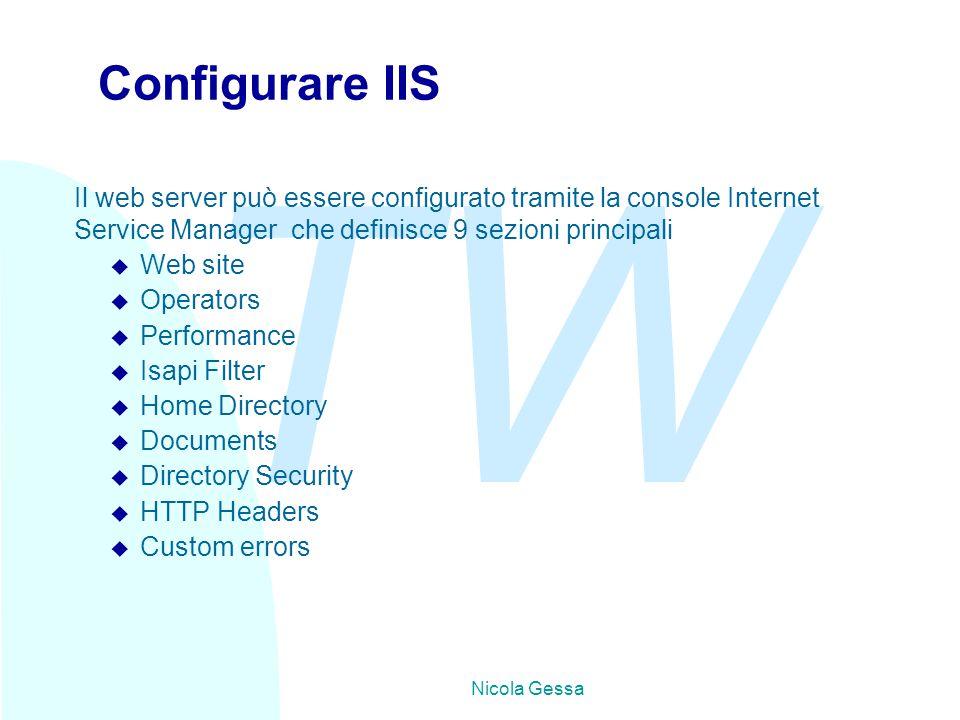 TW Nicola Gessa Configurare IIS Il web server può essere configurato tramite la console Internet Service Manager che definisce 9 sezioni principali u