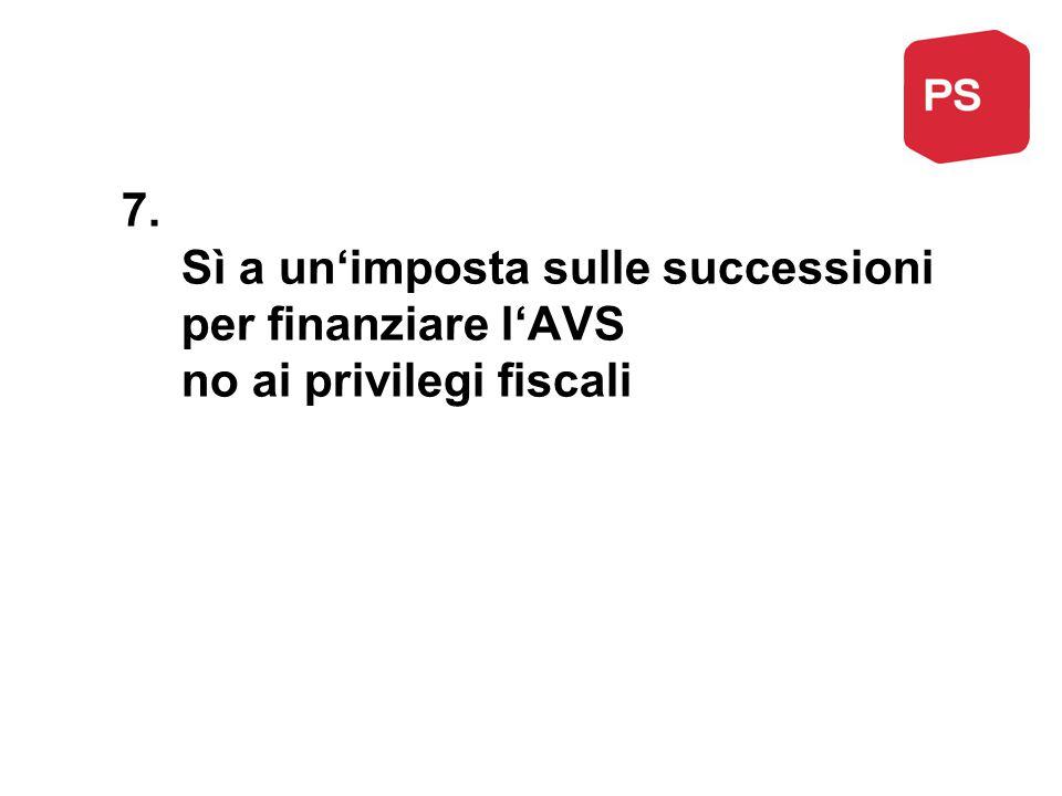7. Sì a un'imposta sulle successioni per finanziare l'AVS no ai privilegi fiscali