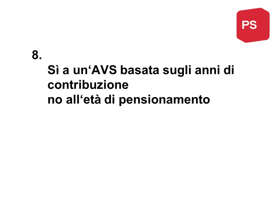 8. Sì a un'AVS basata sugli anni di contribuzione no all'età di pensionamento