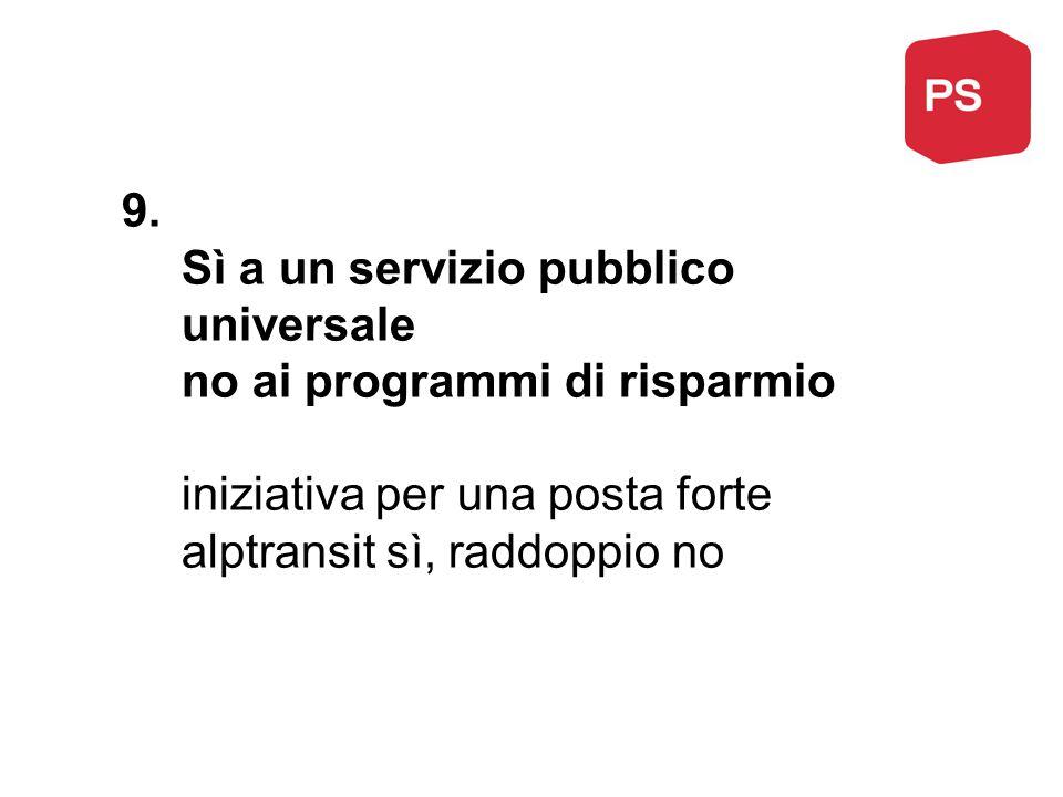 9. Sì a un servizio pubblico universale no ai programmi di risparmio iniziativa per una posta forte alptransit sì, raddoppio no