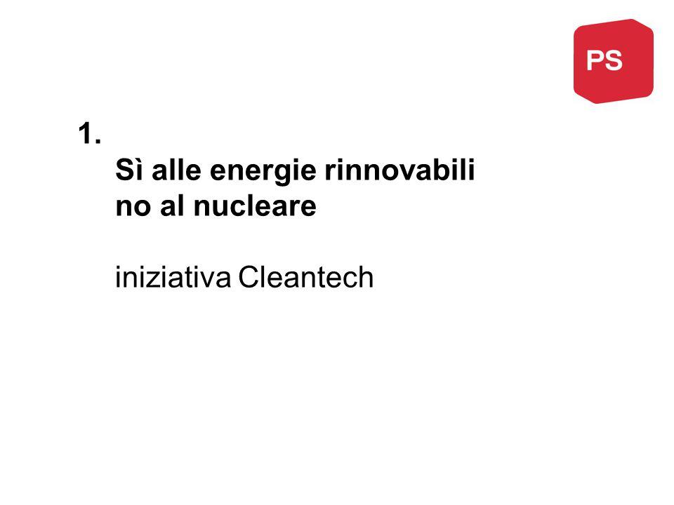 1. Sì alle energie rinnovabili no al nucleare iniziativa Cleantech