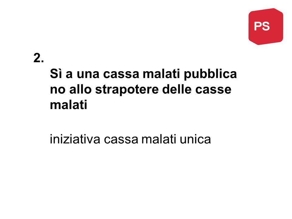 2. Sì a una cassa malati pubblica no allo strapotere delle casse malati iniziativa cassa malati unica