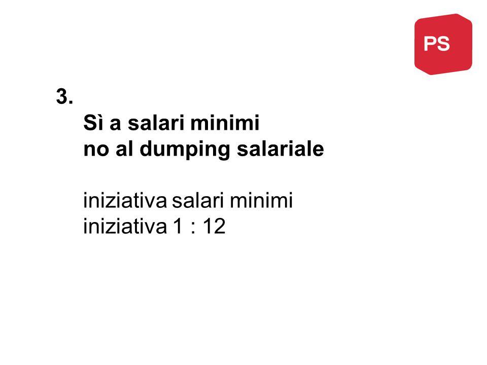 3. Sì a salari minimi no al dumping salariale iniziativa salari minimi iniziativa 1 : 12