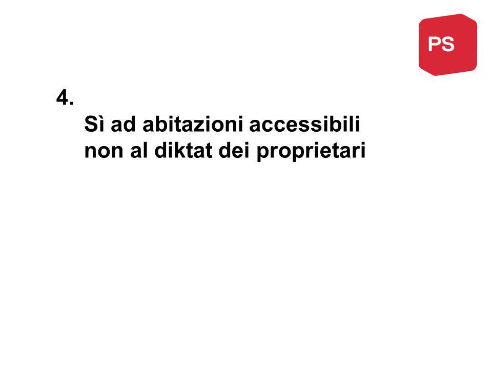 4. Sì ad abitazioni accessibili non al diktat dei proprietari