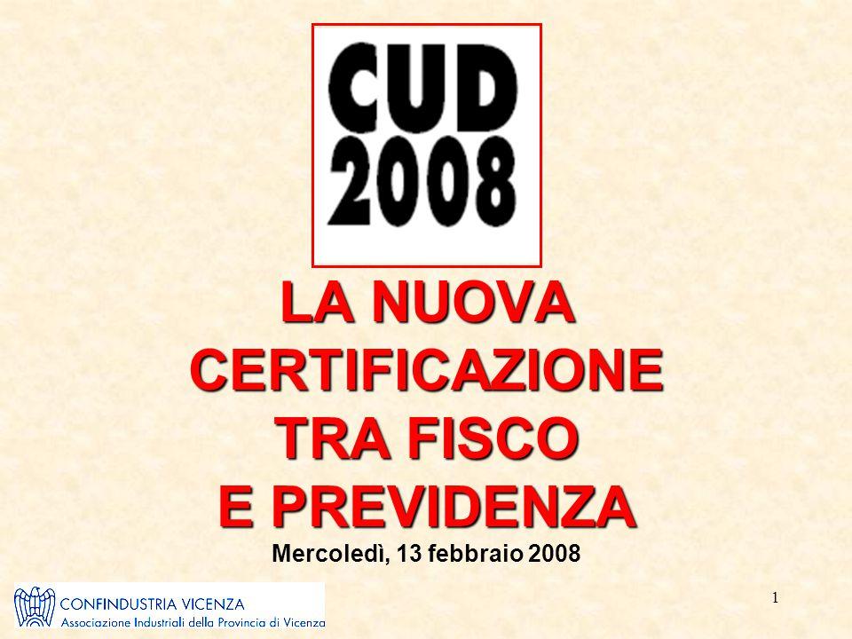 1 LA NUOVA CERTIFICAZIONE TRA FISCO E PREVIDENZA LA NUOVA CERTIFICAZIONE TRA FISCO E PREVIDENZA Mercoledì, 13 febbraio 2008