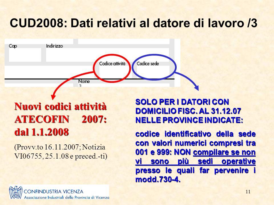 11 CUD2008: Dati relativi al datore di lavoro /3 SOLO PER I DATORI CON DOMICILIO FISC. AL 31.12.07 NELLE PROVINCE INDICATE: codice identificativo dell