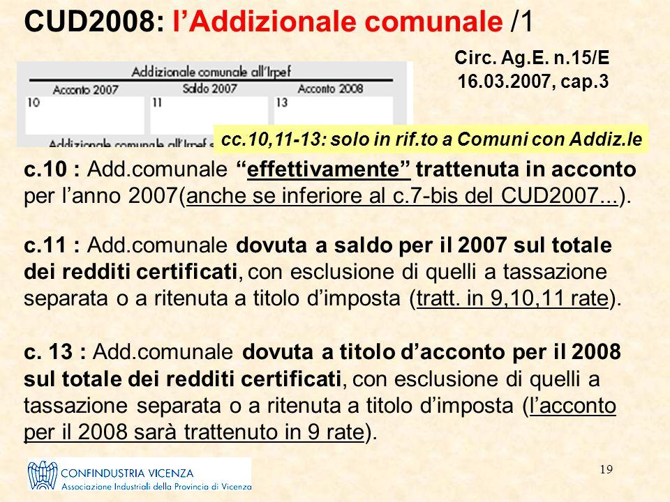 """19 CUD2008: l'Addizionale comunale /1 Circ. Ag.E. n.15/E 16.03.2007, cap.3 c.10 : Add.comunale """"effettivamente"""" trattenuta in acconto per l'anno 2007("""