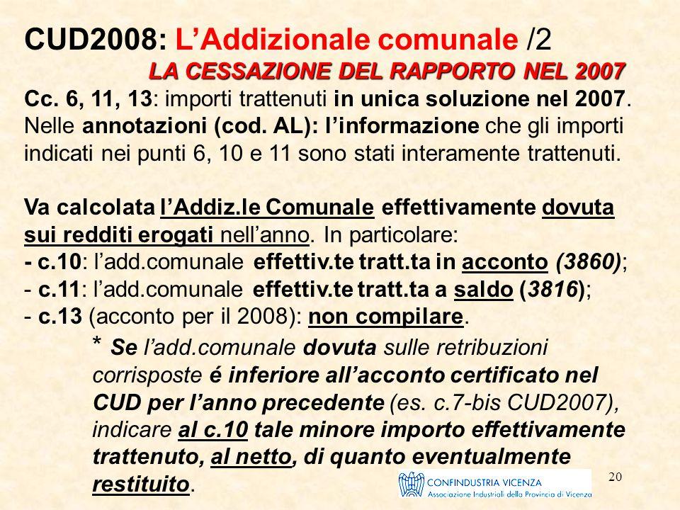 20 CUD2008: L'Addizionale comunale /2 LA CESSAZIONE DEL RAPPORTO NEL 2007 Cc. 6, 11, 13: importi trattenuti in unica soluzione nel 2007. Nelle annotaz