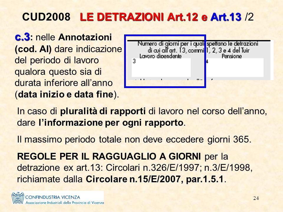 24 LE DETRAZIONI Art.12 e Art.13 CUD2008 LE DETRAZIONI Art.12 e Art.13 /2 In caso di pluralità di rapporti di lavoro nel corso dell'anno, dare l'infor