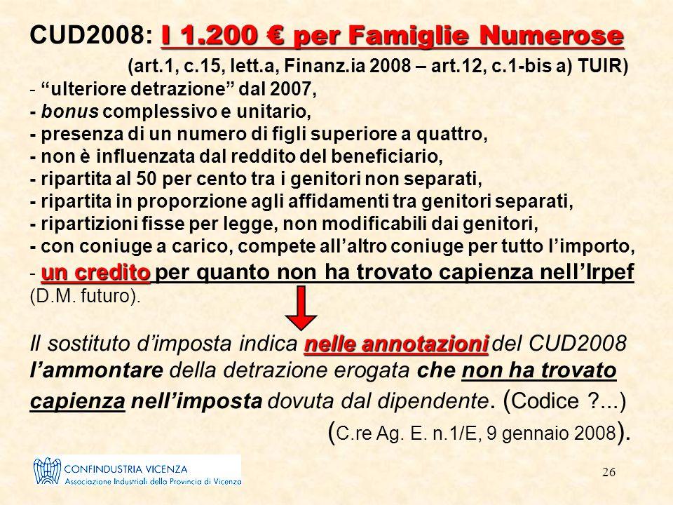 26 I 1.200 € per Famiglie Numerose un credito nelle annotazioni CUD2008: I 1.200 € per Famiglie Numerose (art.1, c.15, lett.a, Finanz.ia 2008 – art.12