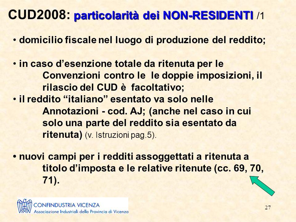 27 particolarità dei NON-RESIDENTI CUD2008: particolarità dei NON-RESIDENTI /1 domicilio fiscale nel luogo di produzione del reddito; in caso d'esenzi
