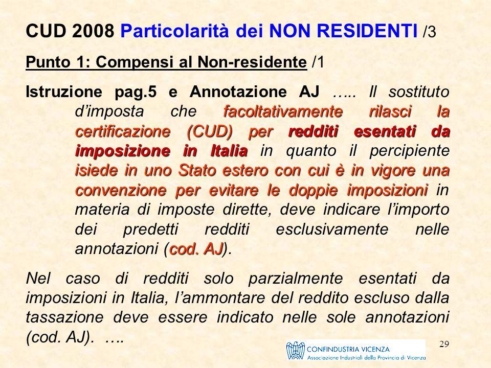 29 CUD 2008 Particolarità dei NON RESIDENTI /3 Punto 1: Compensi al Non-residente /1 facoltativamente rilasci la certificazione (CUD) per redditi esen