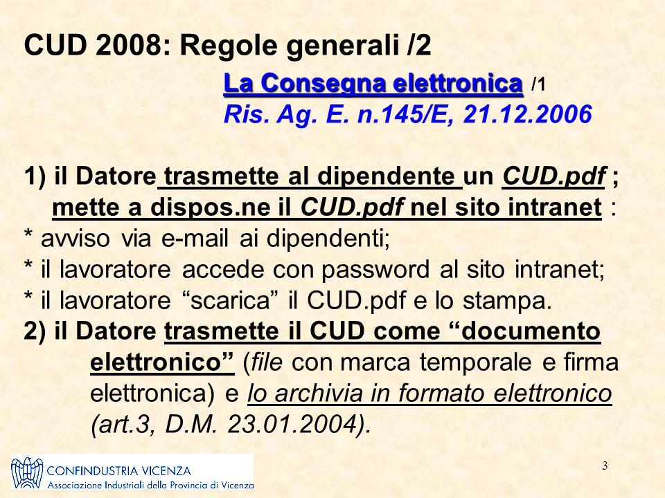 3 CUD 2008: Regole generali /2 La Consegna elettronica La Consegna elettronica /1 Ris. Ag. E. n.145/E, 21.12.2006 1) il Datore trasmette al dipendente