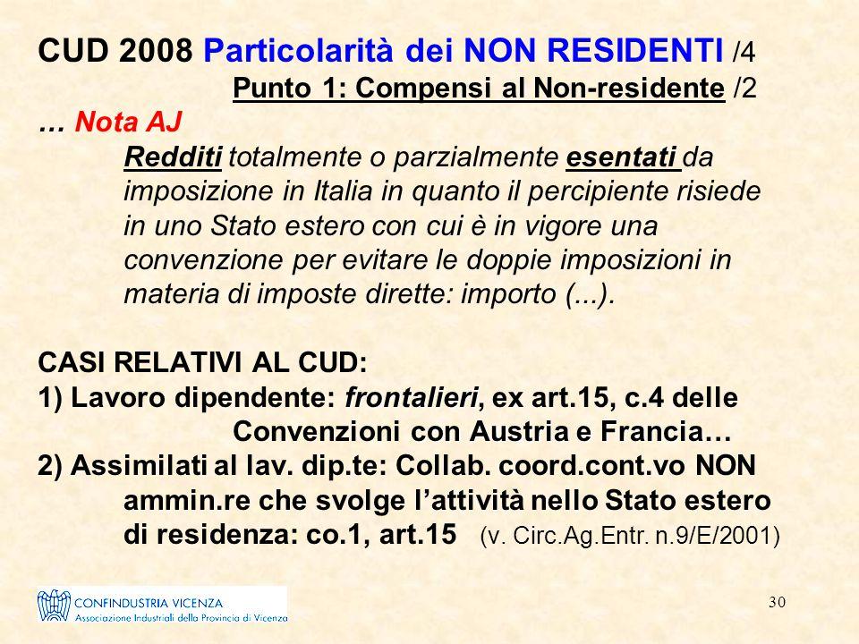 30 frontalieri con Austria e Francia CUD 2008 Particolarità dei NON RESIDENTI /4 Punto 1: Compensi al Non-residente /2 … Nota AJ Redditi totalmente o