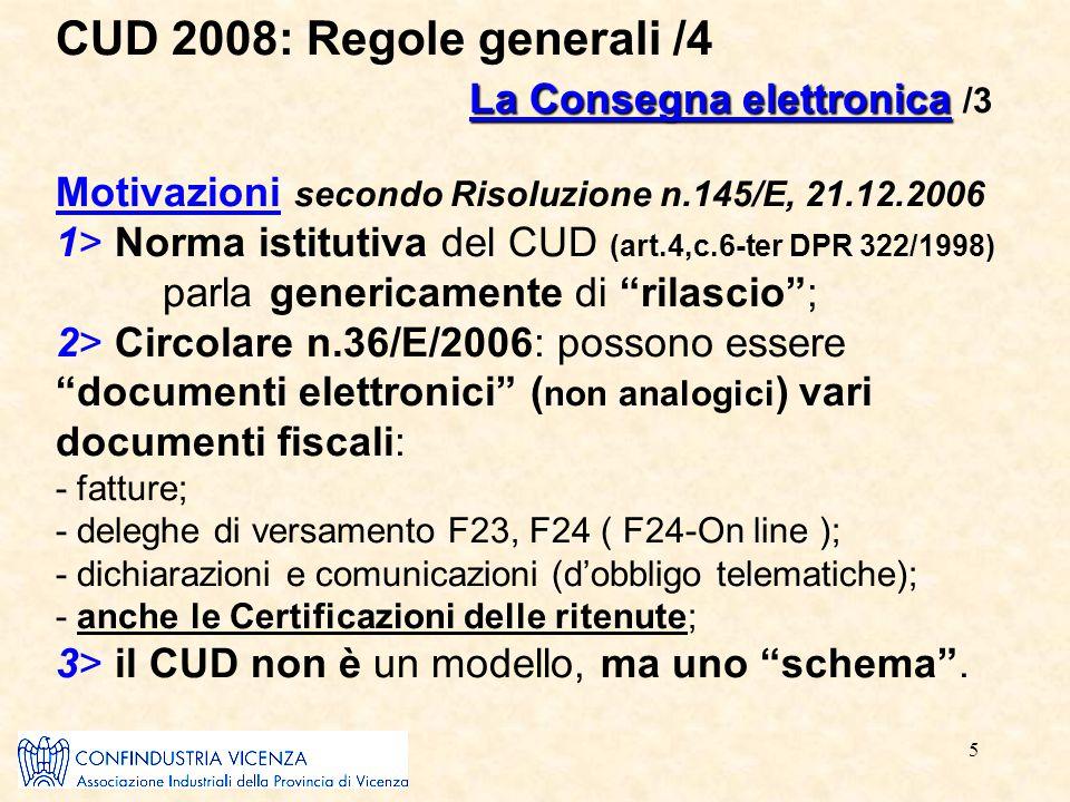 5 La Consegna elettronica CUD 2008: Regole generali /4 La Consegna elettronica /3 Motivazioni secondo Risoluzione n.145/E, 21.12.2006 1> Norma istitut