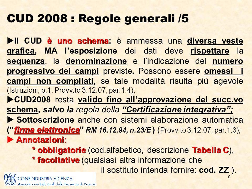 6 CUD 2008 : Regole generali /5 è uno schema  Il CUD è uno schema: è ammessa una diversa veste grafica, MA l'esposizione dei dati deve rispettare la