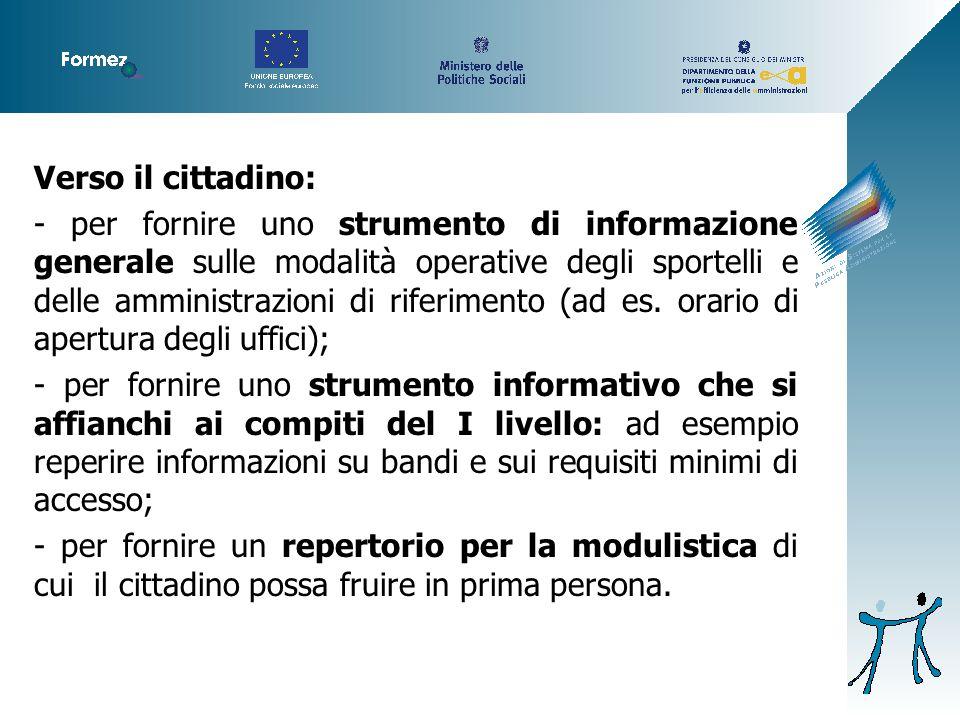 Verso il cittadino: - per fornire uno strumento di informazione generale sulle modalità operative degli sportelli e delle amministrazioni di riferimento (ad es.