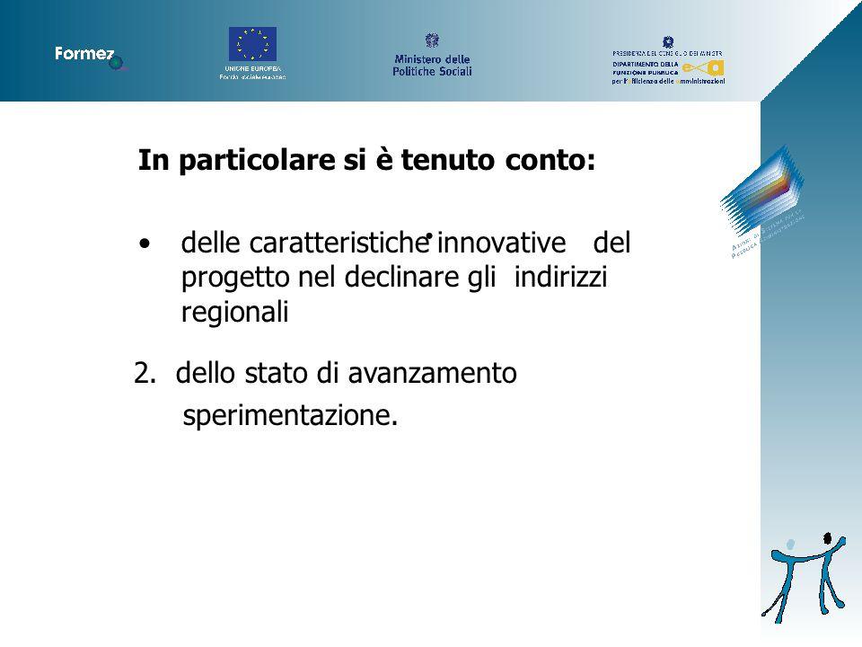 In particolare si è tenuto conto: delle caratteristiche innovative del progetto nel declinare gli indirizzi regionali 2.