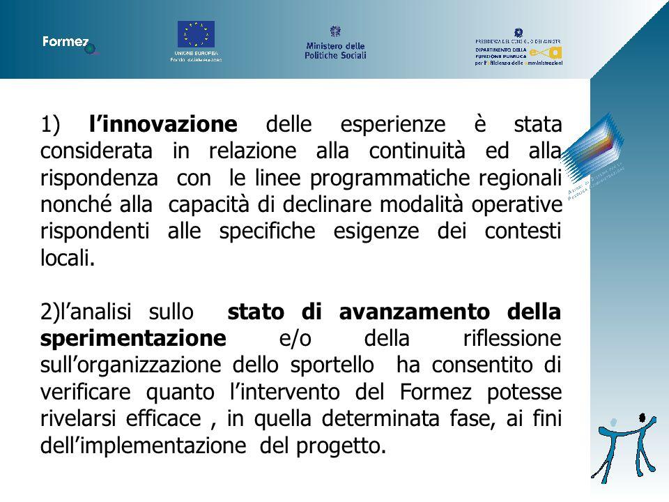 1) l'innovazione delle esperienze è stata considerata in relazione alla continuità ed alla rispondenza con le linee programmatiche regionali nonché alla capacità di declinare modalità operative rispondenti alle specifiche esigenze dei contesti locali.