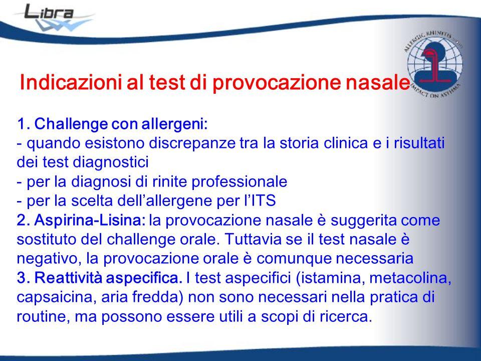 1. Challenge con allergeni: - quando esistono discrepanze tra la storia clinica e i risultati dei test diagnostici - per la diagnosi di rinite profess