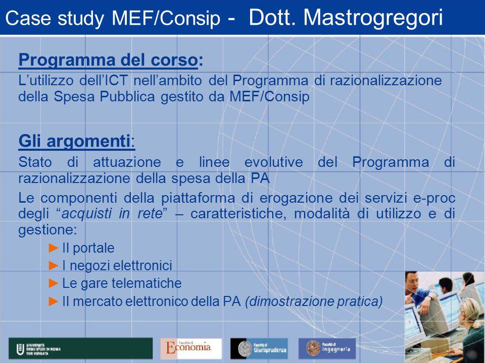 Case study MEF/Consip - Dott. Mastrogregori Programma del corso: L'utilizzo dell'ICT nell'ambito del Programma di razionalizzazione della Spesa Pubbli