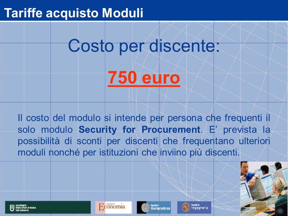 Tariffe acquisto Moduli Il costo del modulo si intende per persona che frequenti il solo modulo Security for Procurement. E' prevista la possibilità d