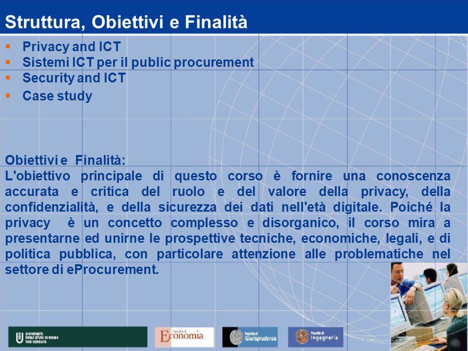 Calendario Lezioni data 07/06/2010 08/06/2010 09/06/2010 10/06/2010 11/06/2010 14.00 - 17.00Acquisti 14.00 - 17.00Privacy and ICTAcquisti 10.00 - 13.00Privacy and ICTAcquisti 14.00 - 17.00Privacy,and ICTAcquisti 10.00 – 13.00Privacy and ICTAcquisti 14.00 - 17.00Case studyMastrogregori 10.00 - 13.00Privacy and ICTAcquisti 14.00 - 17.00Security and ICTZanero 10.00 - 13.00Sistemi ICT per il public procurementAllara ora 10.00 - 13.00Security and ICTZanero Attività Didattica: 07/06/2010 - 11/06/2010 LezioniMateriaDocente Modulo : Security for Procurement 02/07/2010ESAME MODULO IV Privacy and ICT