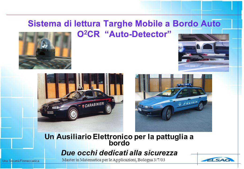 """Una Società Finmeccanica Master in Matematica per le Applicazioni, Bologna 3/7/03 Sistema di lettura Targhe Mobile a Bordo Auto O 2 CR """"Auto-Detector"""""""