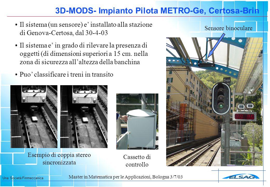 Una Società Finmeccanica Master in Matematica per le Applicazioni, Bologna 3/7/03 3D-MODS- Impianto Pilota METRO-Ge, Certosa-Brin Il sistema (un senso