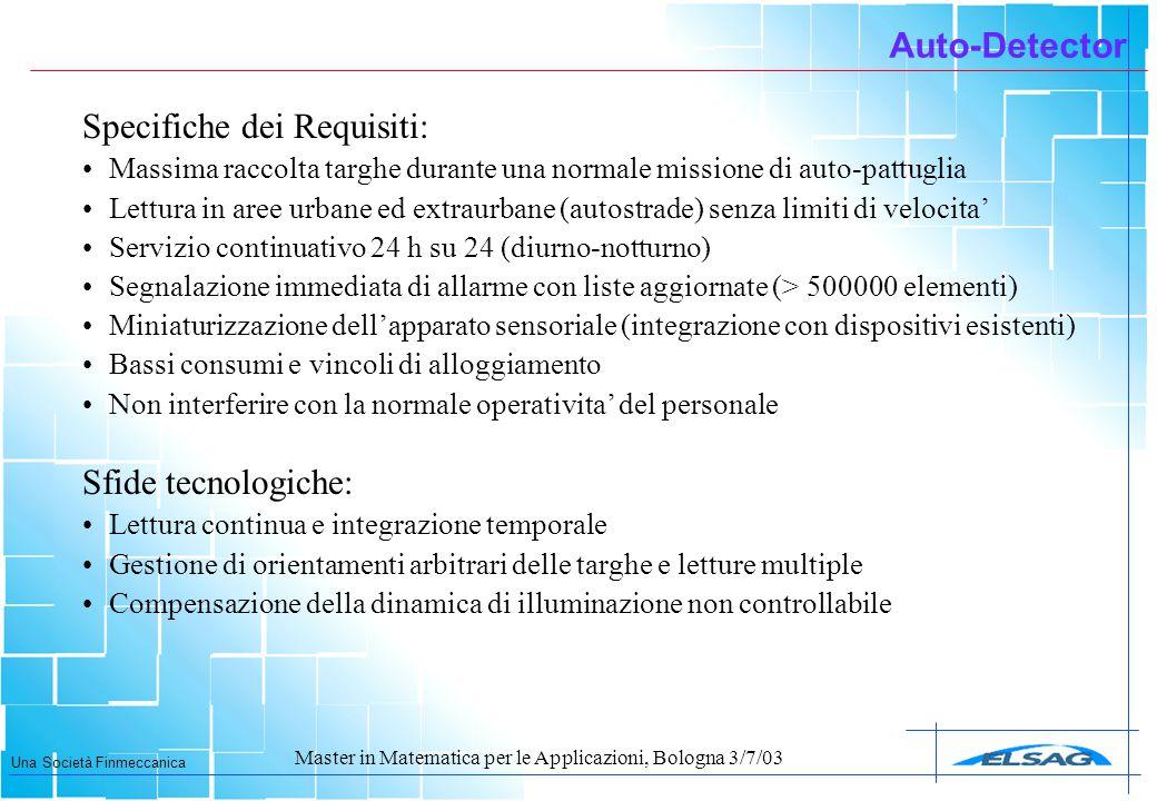 Una Società Finmeccanica Master in Matematica per le Applicazioni, Bologna 3/7/03 Auto-Detector Specifiche dei Requisiti: Massima raccolta targhe dura