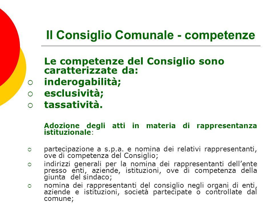 Il Consiglio Comunale - competenze Le competenze del Consiglio sono caratterizzate da:  inderogabilità;  esclusività;  tassatività. Adozione degli
