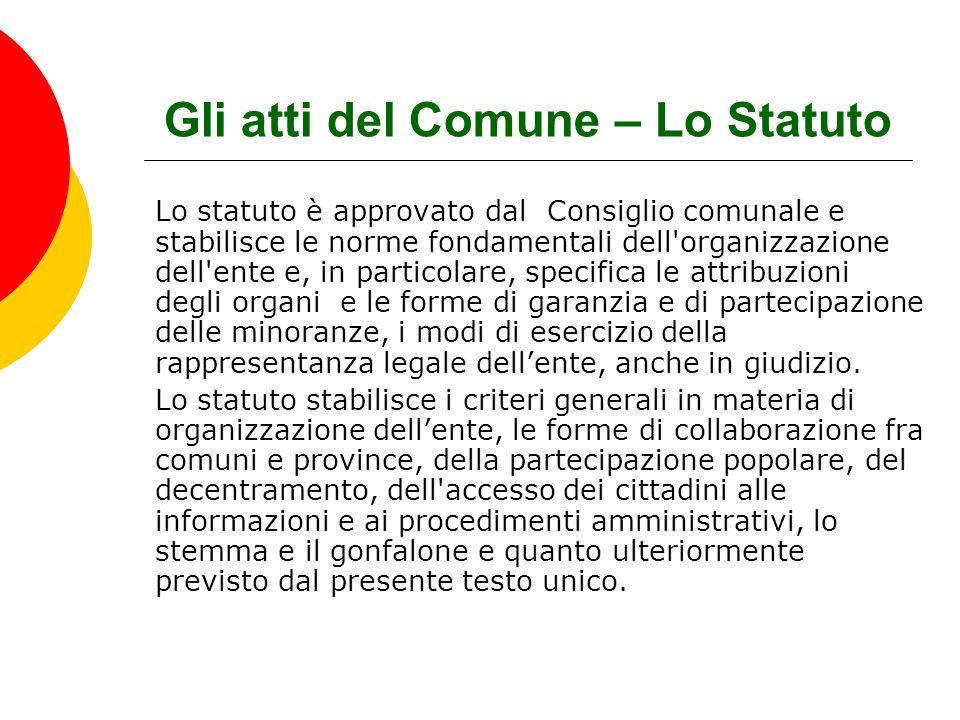 Gli atti del Comune – Lo Statuto Lo statuto è approvato dal Consiglio comunale e stabilisce le norme fondamentali dell'organizzazione dell'ente e, in
