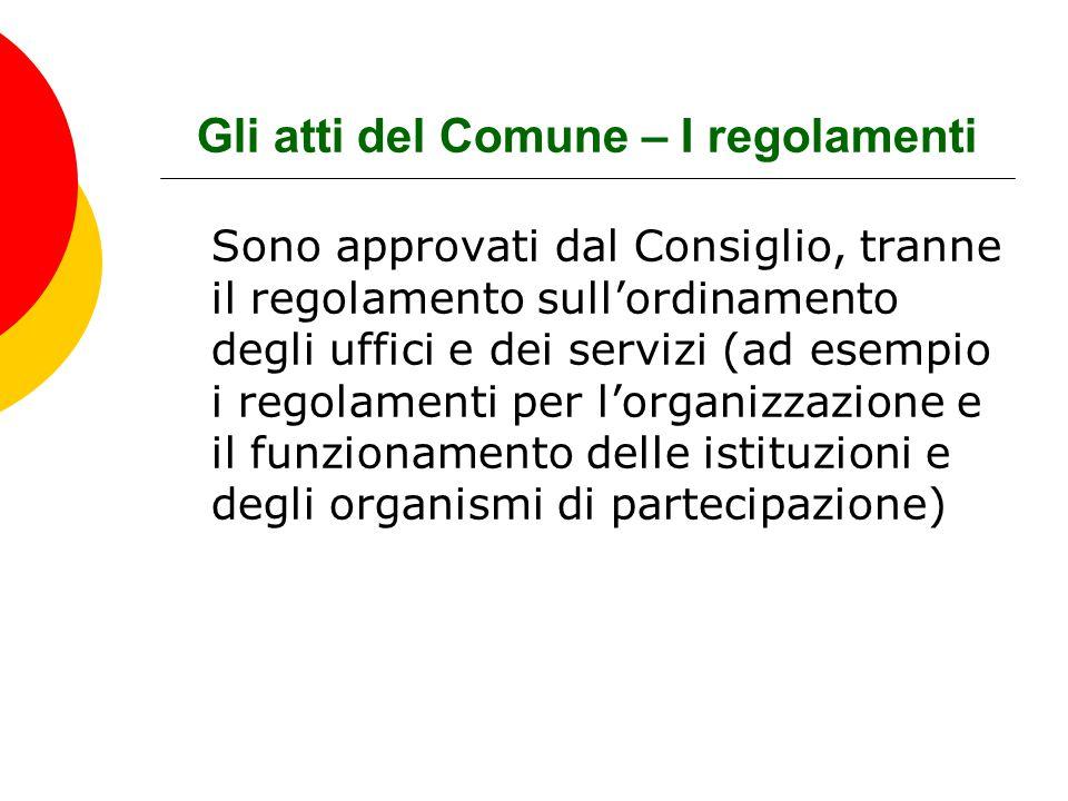 Gli atti del Comune – I regolamenti Sono approvati dal Consiglio, tranne il regolamento sull'ordinamento degli uffici e dei servizi (ad esempio i rego