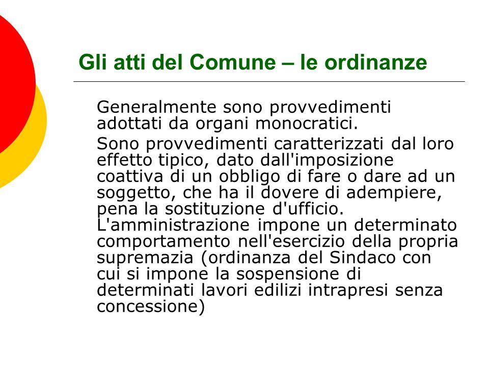 Gli atti del Comune – le ordinanze Generalmente sono provvedimenti adottati da organi monocratici. Sono provvedimenti caratterizzati dal loro effetto