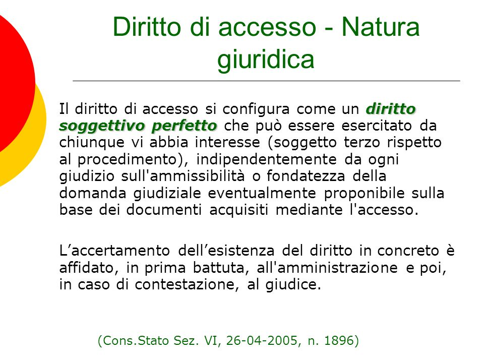 Diritto di accesso - Natura giuridica diritto soggettivo perfetto Il diritto di accesso si configura come un diritto soggettivo perfetto che può esser