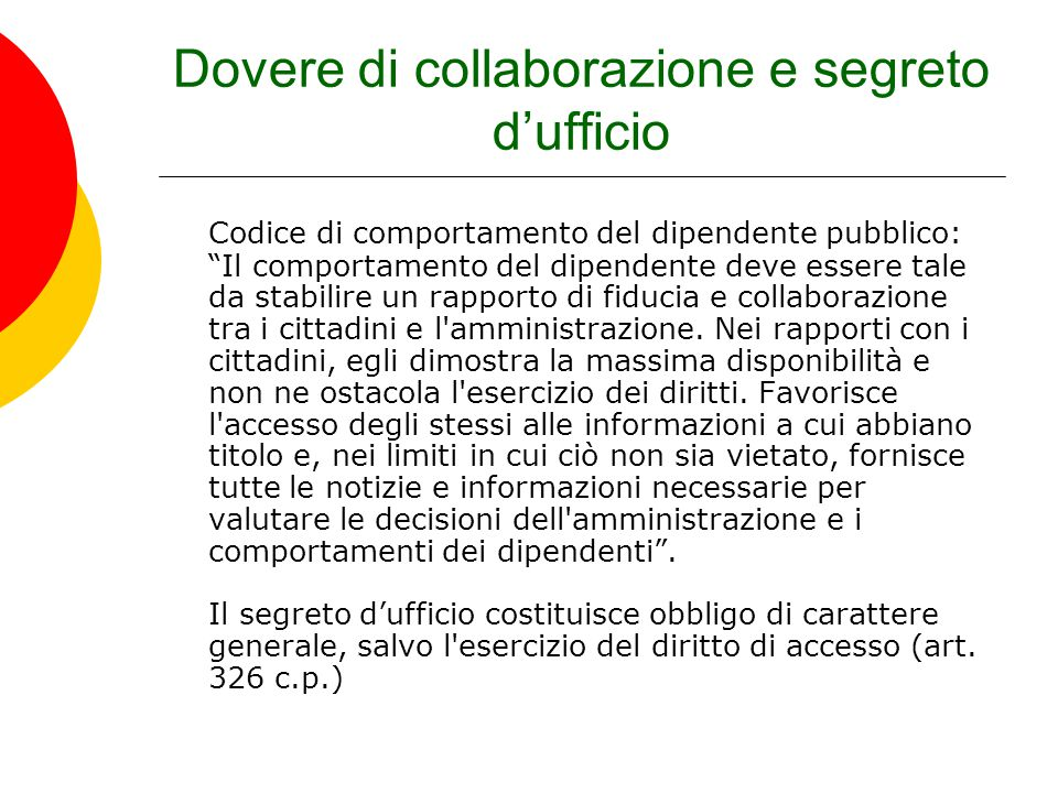 """Dovere di collaborazione e segreto d'ufficio Codice di comportamento del dipendente pubblico: """"Il comportamento del dipendente deve essere tale da sta"""
