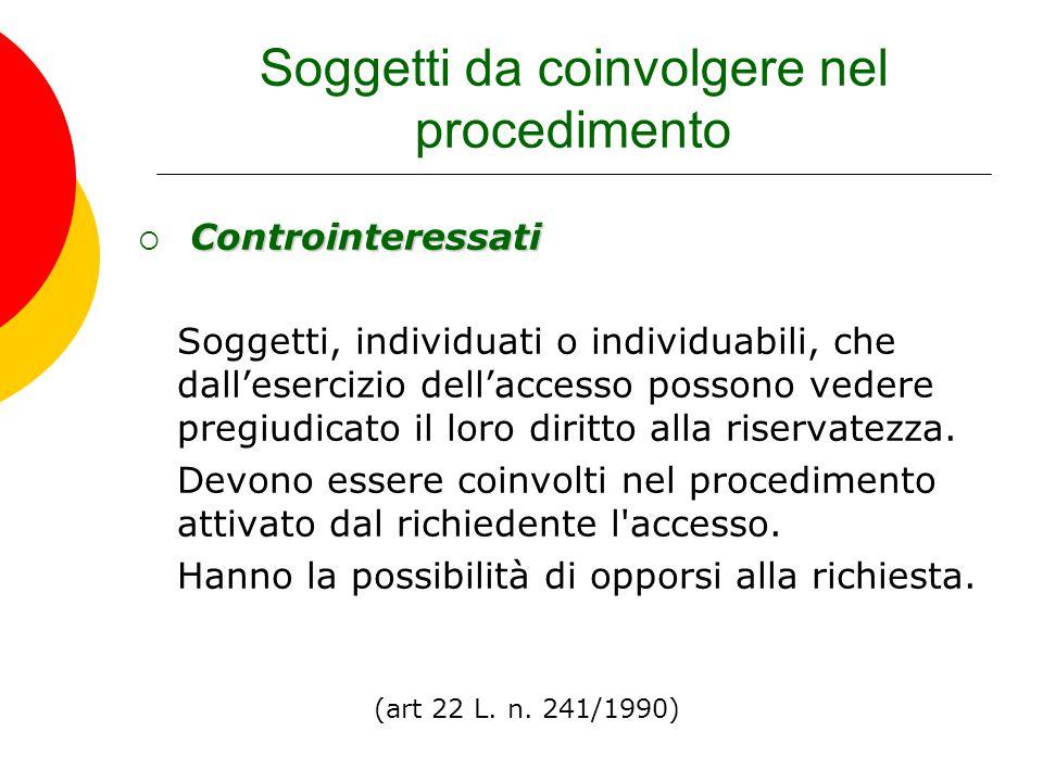 Soggetti da coinvolgere nel procedimento Controinteressati  Controinteressati Soggetti, individuati o individuabili, che dall'esercizio dell'accesso