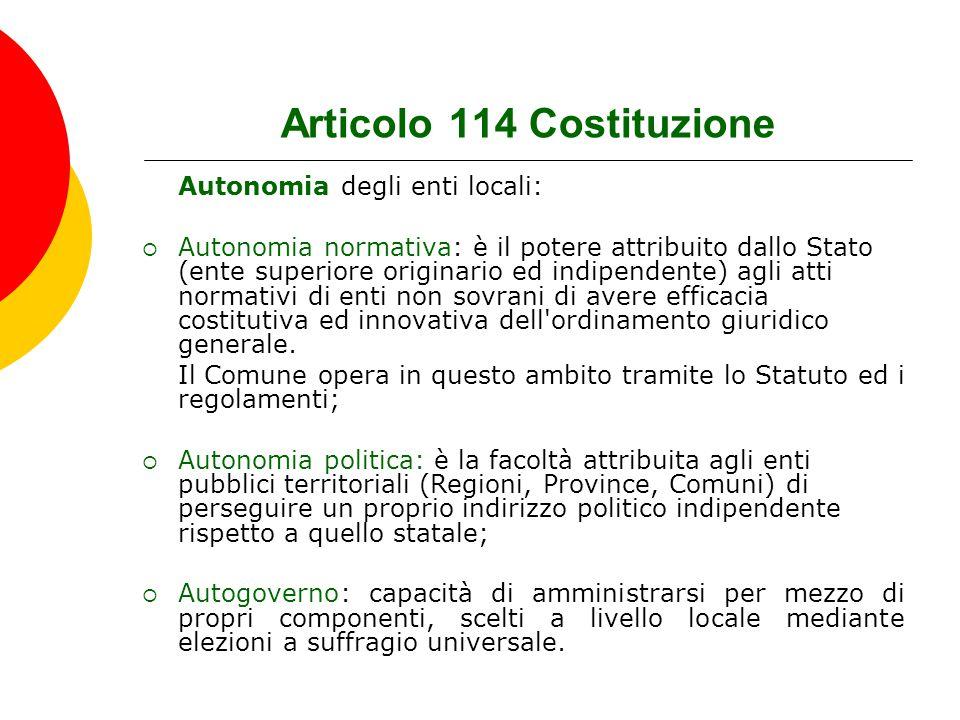 Articolo 114 Costituzione Autonomia degli enti locali:  Autonomia normativa: è il potere attribuito dallo Stato (ente superiore originario ed indipen