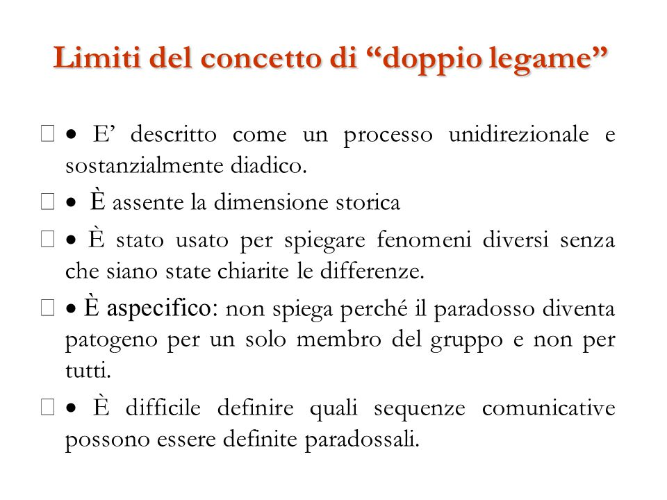 """Limiti del concetto di """"doppio legame""""  E' descritto come un processo unidirezionale e sostanzialmente diadico.  È assente la dimensione storica """