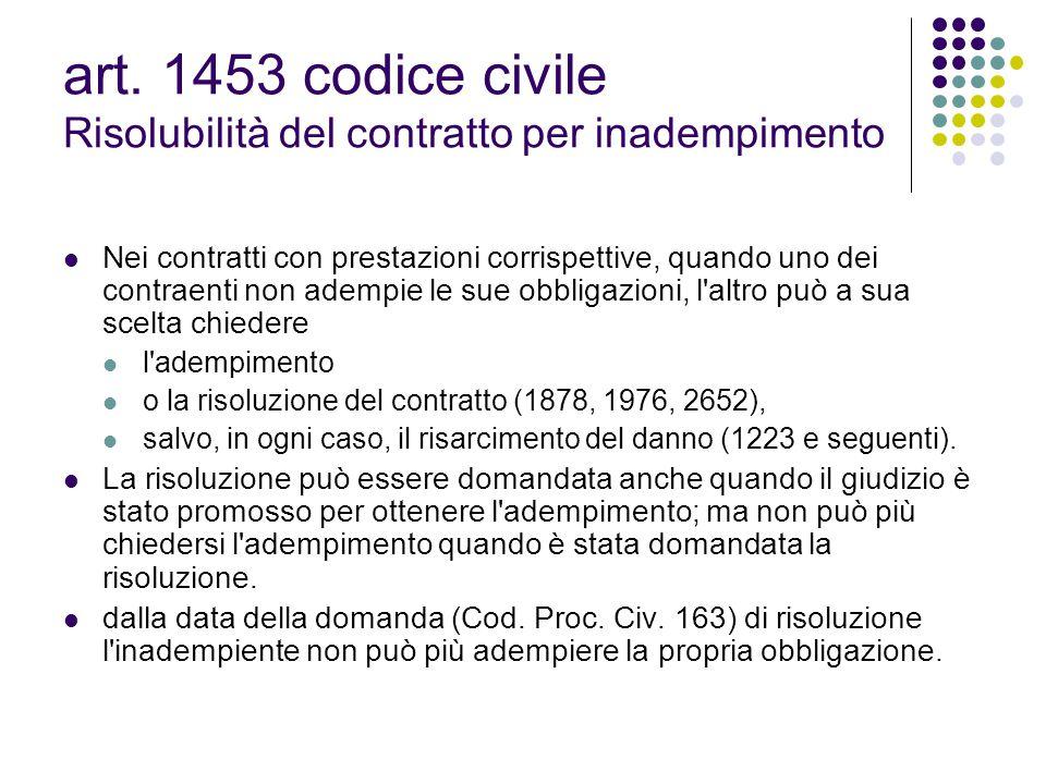 art. 1453 codice civile Risolubilità del contratto per inadempimento Nei contratti con prestazioni corrispettive, quando uno dei contraenti non adempi