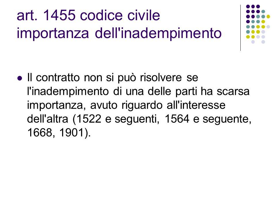 art. 1455 codice civile importanza dell'inadempimento Il contratto non si può risolvere se l'inadempimento di una delle parti ha scarsa importanza, av