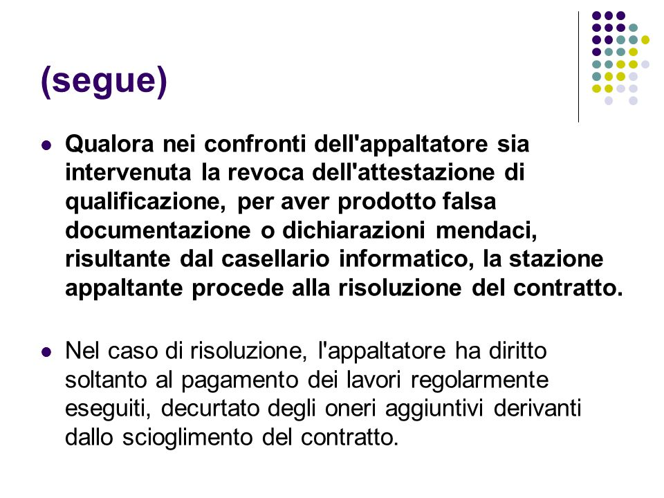 (segue) Qualora nei confronti dell'appaltatore sia intervenuta la revoca dell'attestazione di qualificazione, per aver prodotto falsa documentazione o