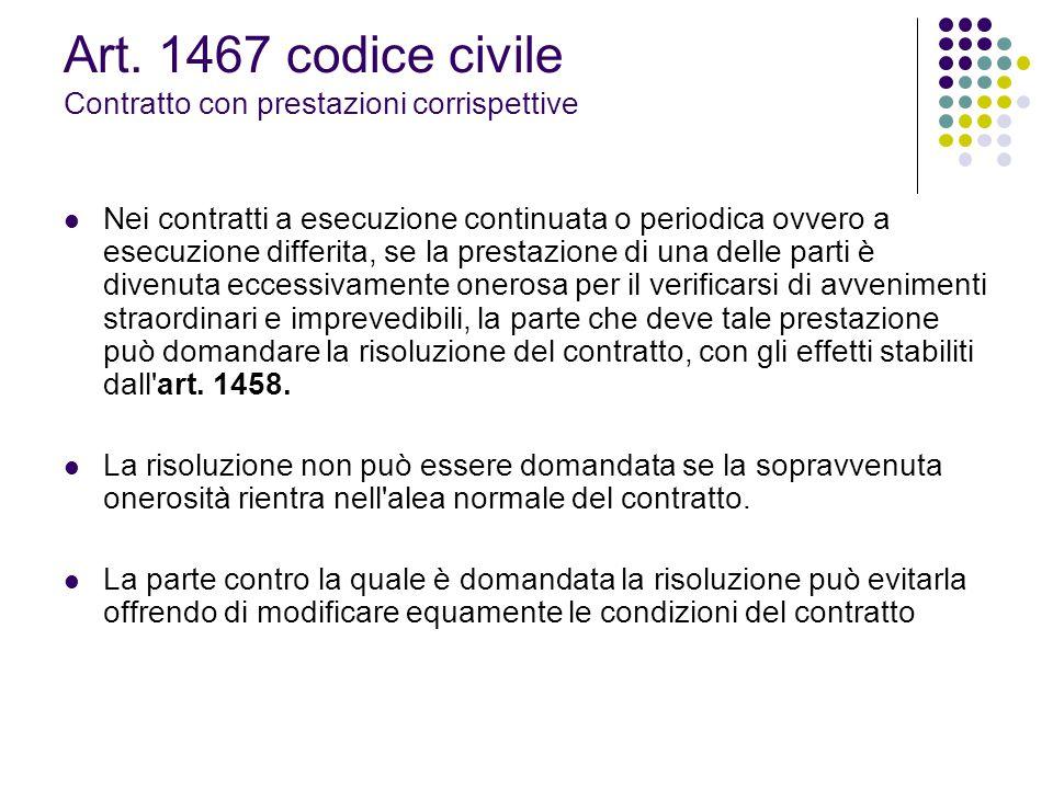 Art. 1467 codice civile Contratto con prestazioni corrispettive Nei contratti a esecuzione continuata o periodica ovvero a esecuzione differita, se la