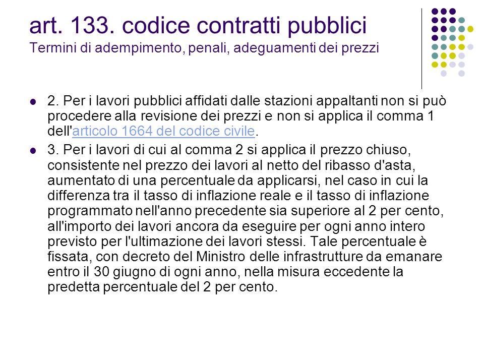 art. 133. codice contratti pubblici Termini di adempimento, penali, adeguamenti dei prezzi 2. Per i lavori pubblici affidati dalle stazioni appaltanti