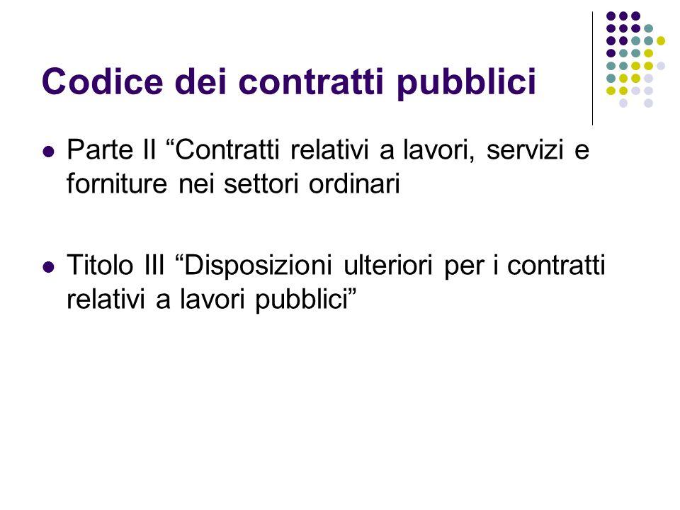 """Codice dei contratti pubblici Parte II """"Contratti relativi a lavori, servizi e forniture nei settori ordinari Titolo III """"Disposizioni ulteriori per i"""