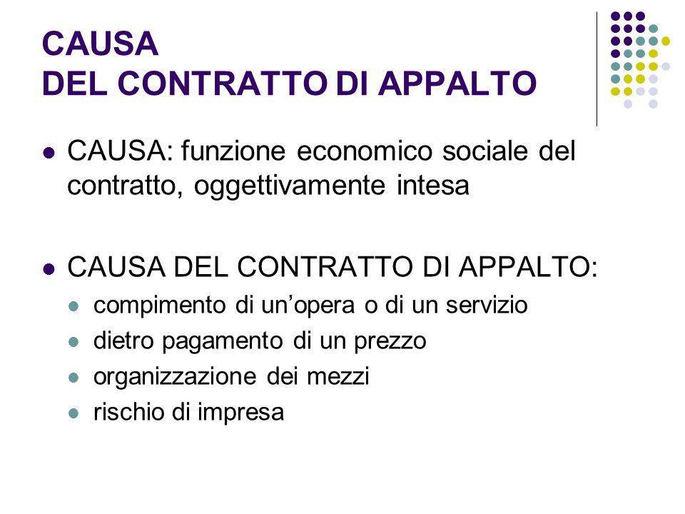 CAUSA DEL CONTRATTO DI APPALTO CAUSA: funzione economico sociale del contratto, oggettivamente intesa CAUSA DEL CONTRATTO DI APPALTO: compimento di un